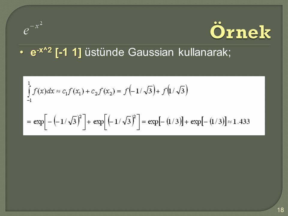Örnek e-x^2 [-1 1] üstünde Gaussian kullanarak;